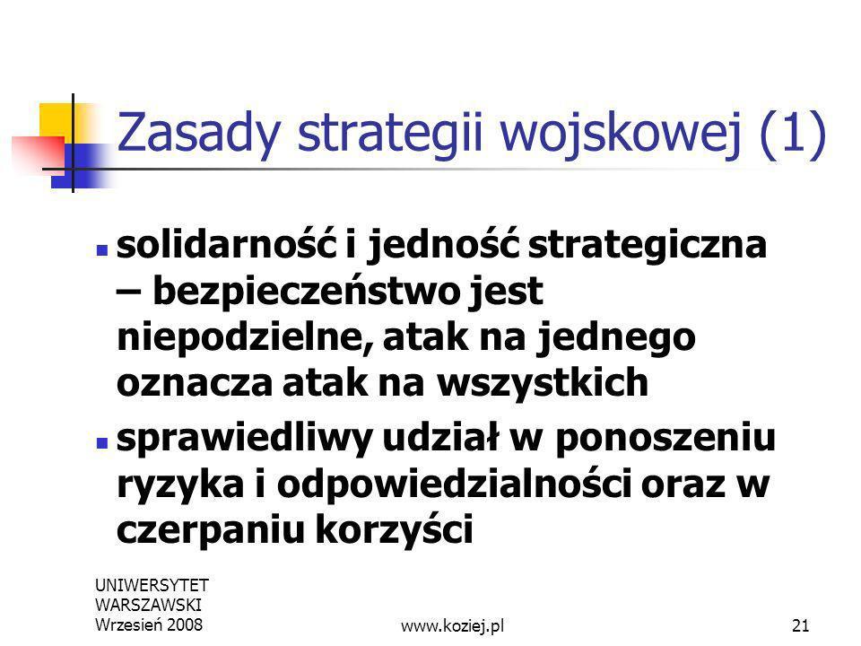 UNIWERSYTET WARSZAWSKI Wrzesień 200821 Zasady strategii wojskowej (1) solidarność i jedność strategiczna – bezpieczeństwo jest niepodzielne, atak na j