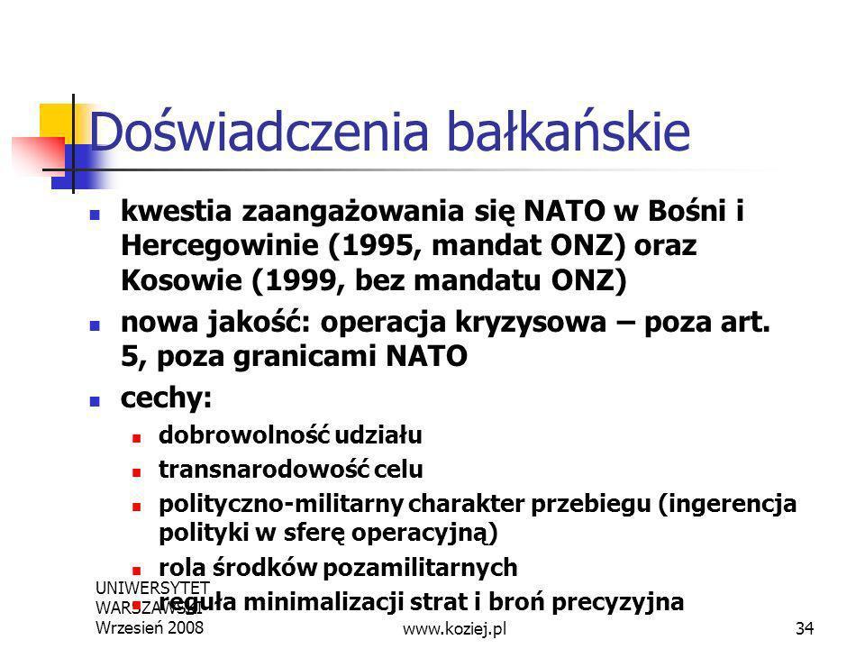 UNIWERSYTET WARSZAWSKI Wrzesień 200834 Doświadczenia bałkańskie kwestia zaangażowania się NATO w Bośni i Hercegowinie (1995, mandat ONZ) oraz Kosowie
