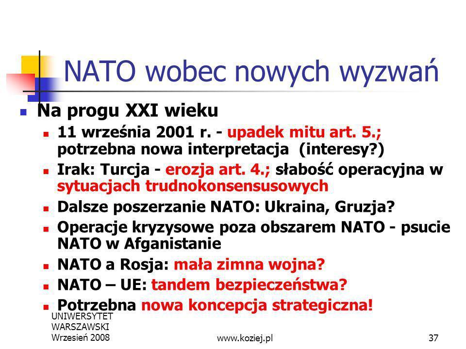 UNIWERSYTET WARSZAWSKI Wrzesień 200837 NATO wobec nowych wyzwań Na progu XXI wieku 11 września 2001 r. - upadek mitu art. 5.; potrzebna nowa interpret