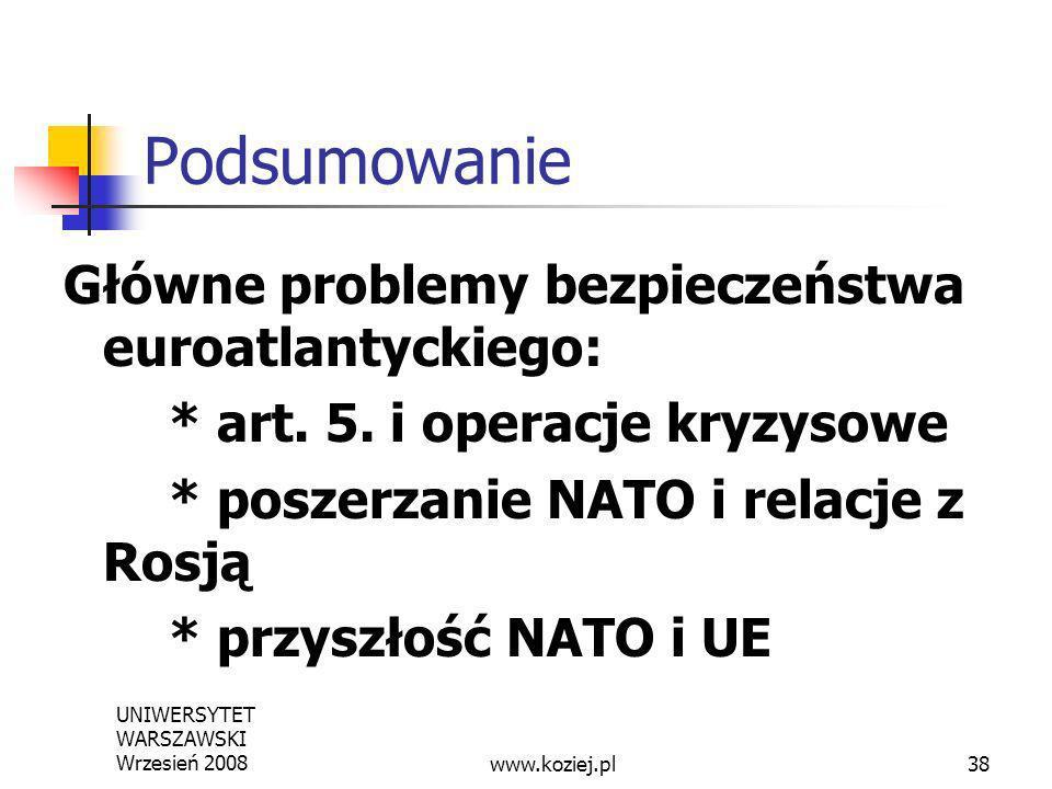 UNIWERSYTET WARSZAWSKI Wrzesień 200838 Podsumowanie Główne problemy bezpieczeństwa euroatlantyckiego: * art. 5. i operacje kryzysowe * poszerzanie NAT