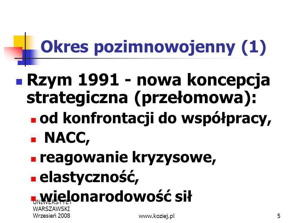 UNIWERSYTET WARSZAWSKI Wrzesień 20085 Okres pozimnowojenny (1) Rzym 1991 - nowa koncepcja strategiczna (przełomowa): od konfrontacji do współpracy, NA