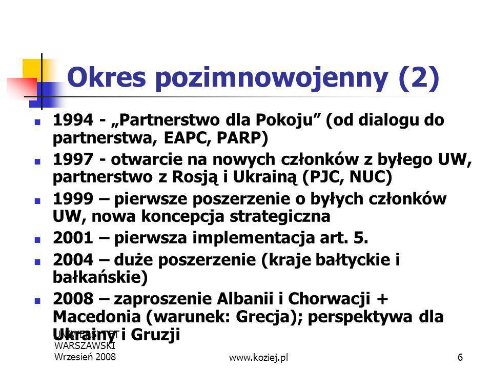 UNIWERSYTET WARSZAWSKI Wrzesień 20086 Okres pozimnowojenny (2) 1994 - Partnerstwo dla Pokoju (od dialogu do partnerstwa, EAPC, PARP) 1997 - otwarcie n