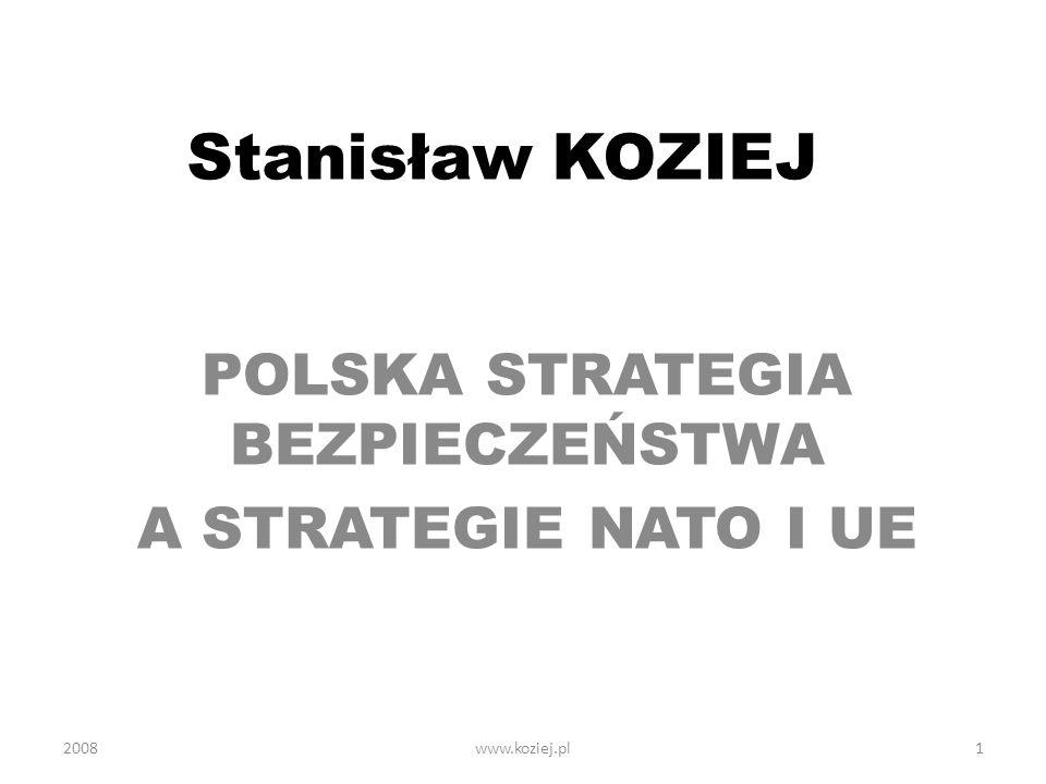 2008www.koziej.pl2 Strategia - procedury Projektuje RM Zatwierdza Prezydent – termin zatwierdzenia strategii 2007: w okresie pauzy międzyrządowej Implementuje administracja publiczna (strategie sektorowe, plany i programy) Weryfikuje – Prezydent i RM (SPBN, gry strategiczne)