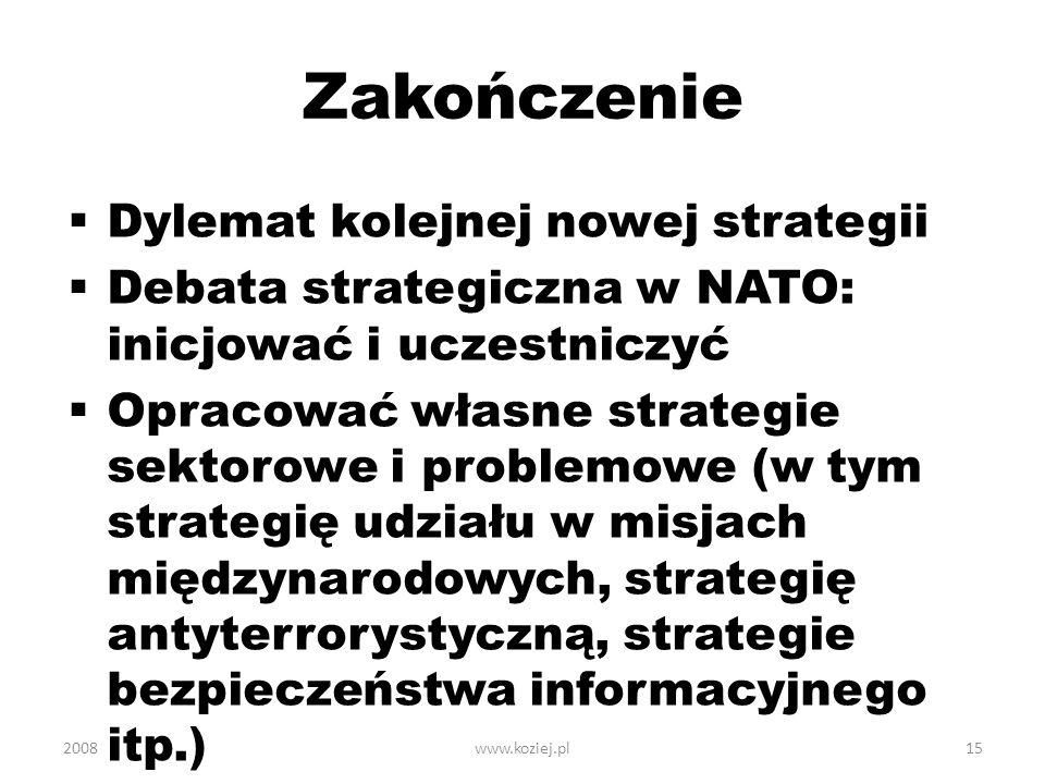 Zakończenie Dylemat kolejnej nowej strategii Debata strategiczna w NATO: inicjować i uczestniczyć Opracować własne strategie sektorowe i problemowe (w
