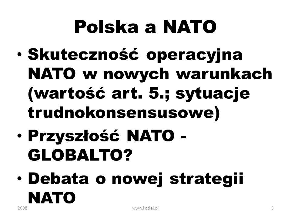 Polska a NATO Skuteczność operacyjna NATO w nowych warunkach (wartość art. 5.; sytuacje trudnokonsensusowe) Przyszłość NATO - GLOBALTO? Debata o nowej