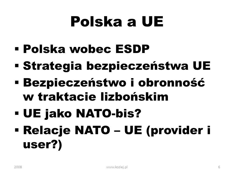 Polska a UE Polska wobec ESDP Strategia bezpieczeństwa UE Bezpieczeństwo i obronność w traktacie lizbońskim UE jako NATO-bis? Relacje NATO – UE (provi