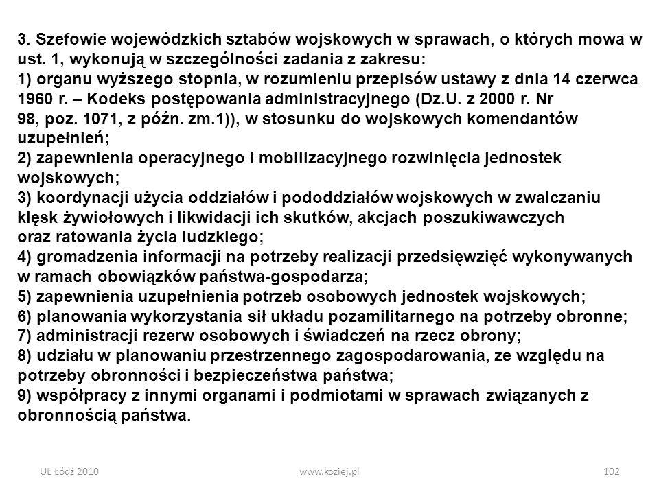UŁ Łódź 2010www.koziej.pl102 3. Szefowie wojewódzkich sztabów wojskowych w sprawach, o których mowa w ust. 1, wykonują w szczególności zadania z zakre
