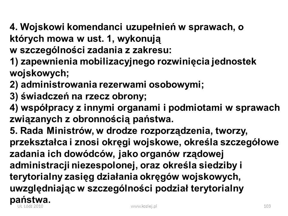 UŁ Łódź 2010www.koziej.pl103 4. Wojskowi komendanci uzupełnień w sprawach, o których mowa w ust. 1, wykonują w szczególności zadania z zakresu: 1) zap