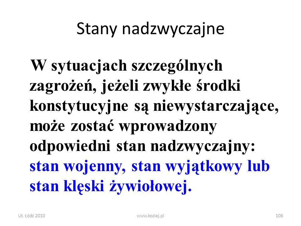 UŁ Łódź 2010www.koziej.pl106 Stany nadzwyczajne W sytuacjach szczególnych zagrożeń, jeżeli zwykłe środki konstytucyjne są niewystarczające, może zosta