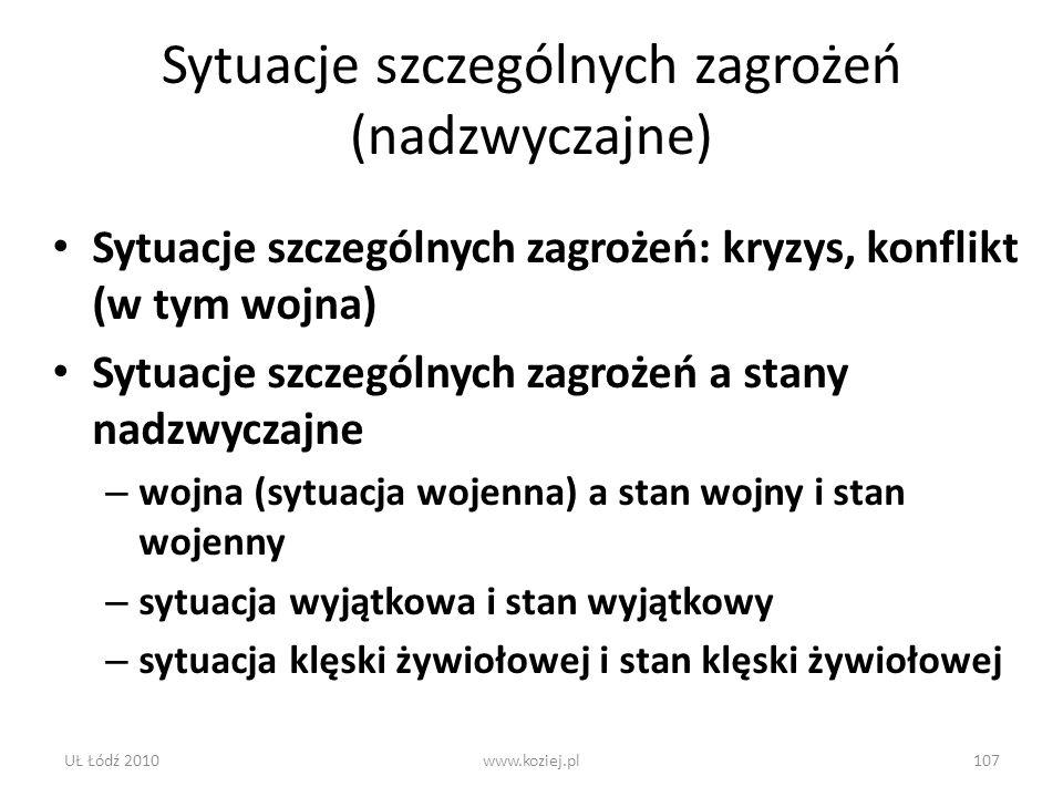 UŁ Łódź 2010www.koziej.pl107 Sytuacje szczególnych zagrożeń (nadzwyczajne) Sytuacje szczególnych zagrożeń: kryzys, konflikt (w tym wojna) Sytuacje szc