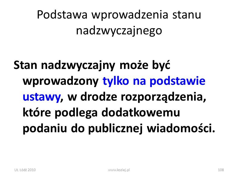 UŁ Łódź 2010www.koziej.pl108 Podstawa wprowadzenia stanu nadzwyczajnego Stan nadzwyczajny może być wprowadzony tylko na podstawie ustawy, w drodze roz