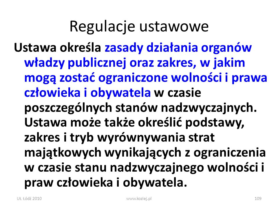 UŁ Łódź 2010www.koziej.pl109 Regulacje ustawowe Ustawa określa zasady działania organów władzy publicznej oraz zakres, w jakim mogą zostać ograniczone