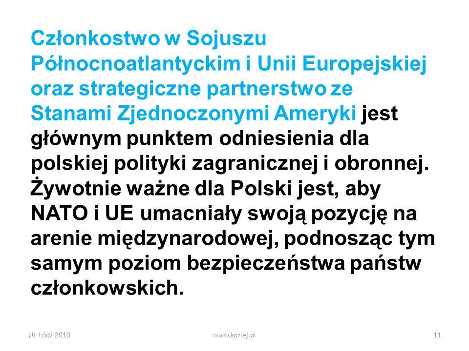 UŁ Łódź 2010www.koziej.pl11 Członkostwo w Sojuszu Północnoatlantyckim i Unii Europejskiej oraz strategiczne partnerstwo ze Stanami Zjednoczonymi Amery