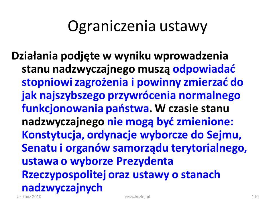 UŁ Łódź 2010www.koziej.pl110 Ograniczenia ustawy Działania podjęte w wyniku wprowadzenia stanu nadzwyczajnego muszą odpowiadać stopniowi zagrożenia i