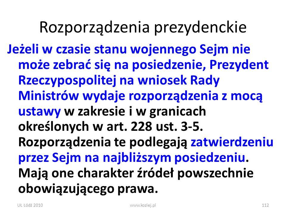 UŁ Łódź 2010www.koziej.pl112 Rozporządzenia prezydenckie Jeżeli w czasie stanu wojennego Sejm nie może zebrać się na posiedzenie, Prezydent Rzeczyposp