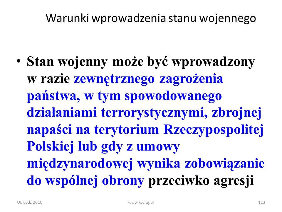 UŁ Łódź 2010www.koziej.pl113 Warunki wprowadzenia stanu wojennego Stan wojenny może być wprowadzony w razie zewnętrznego zagrożenia państwa, w tym spo