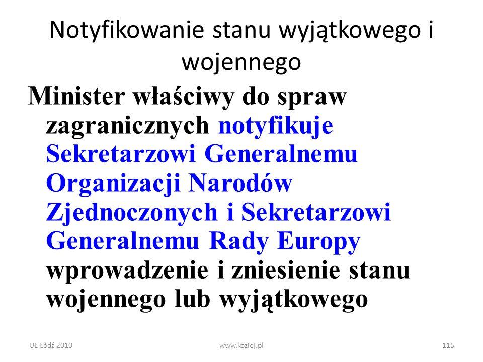 UŁ Łódź 2010www.koziej.pl115 Notyfikowanie stanu wyjątkowego i wojennego Minister właściwy do spraw zagranicznych notyfikuje Sekretarzowi Generalnemu