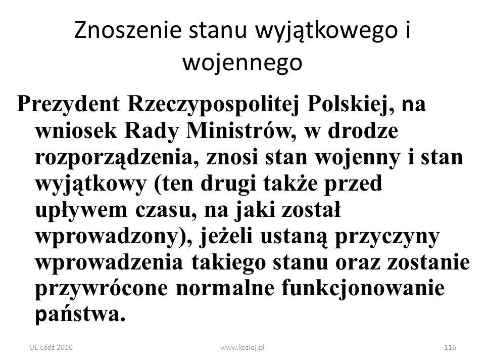 UŁ Łódź 2010www.koziej.pl116 Znoszenie stanu wyjątkowego i wojennego Prezydent Rzeczypospolitej Polskiej, n a wniosek Rady Ministrów, w drodze rozporz
