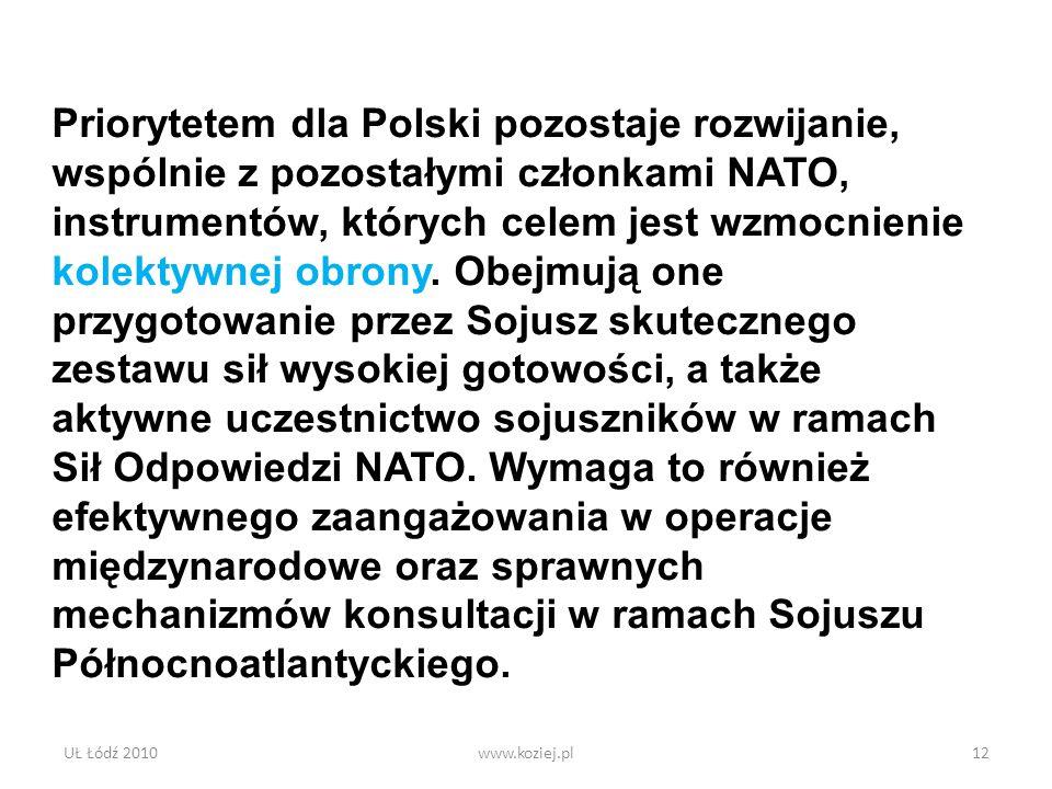 UŁ Łódź 2010www.koziej.pl12 Priorytetem dla Polski pozostaje rozwijanie, wspólnie z pozostałymi członkami NATO, instrumentów, których celem jest wzmoc