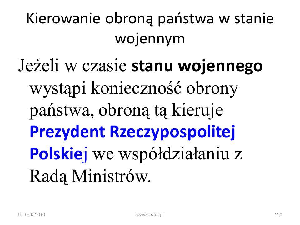UŁ Łódź 2010www.koziej.pl120 Kierowanie obroną państwa w stanie wojennym Jeżeli w czasie stanu wojennego wystąpi konieczność obrony państwa, obroną tą