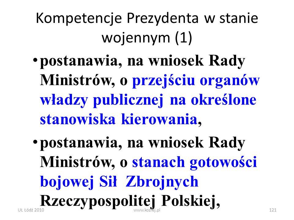 UŁ Łódź 2010www.koziej.pl121 Kompetencje Prezydenta w stanie wojennym (1) postanawia, na wniosek Rady Ministrów, o przejściu organów władzy publicznej
