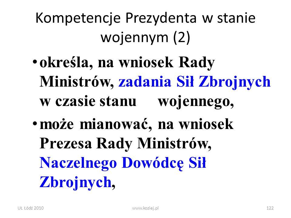 UŁ Łódź 2010www.koziej.pl122 Kompetencje Prezydenta w stanie wojennym (2) określa, na wniosek Rady Ministrów, zadania Sił Zbrojnych w czasie stanu woj