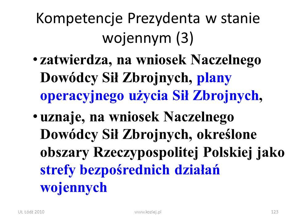 UŁ Łódź 2010www.koziej.pl123 Kompetencje Prezydenta w stanie wojennym (3) zatwierdza, na wniosek Naczelnego Dowódcy Sił Zbrojnych, plany operacyjnego