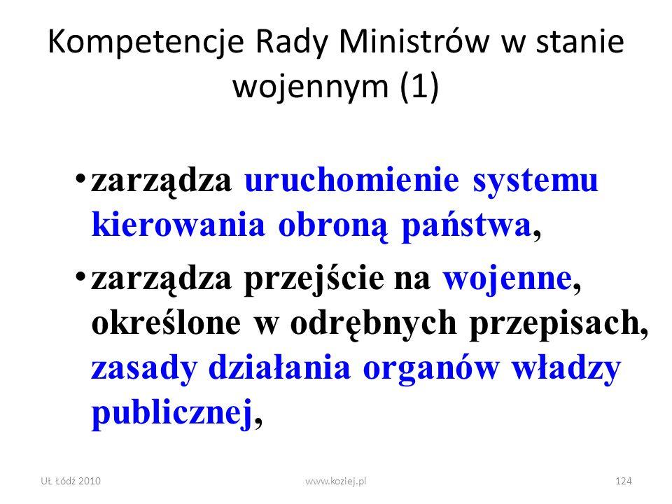 UŁ Łódź 2010www.koziej.pl124 Kompetencje Rady Ministrów w stanie wojennym (1) zarządza uruchomienie systemu kierowania obroną państwa, zarządza przejś