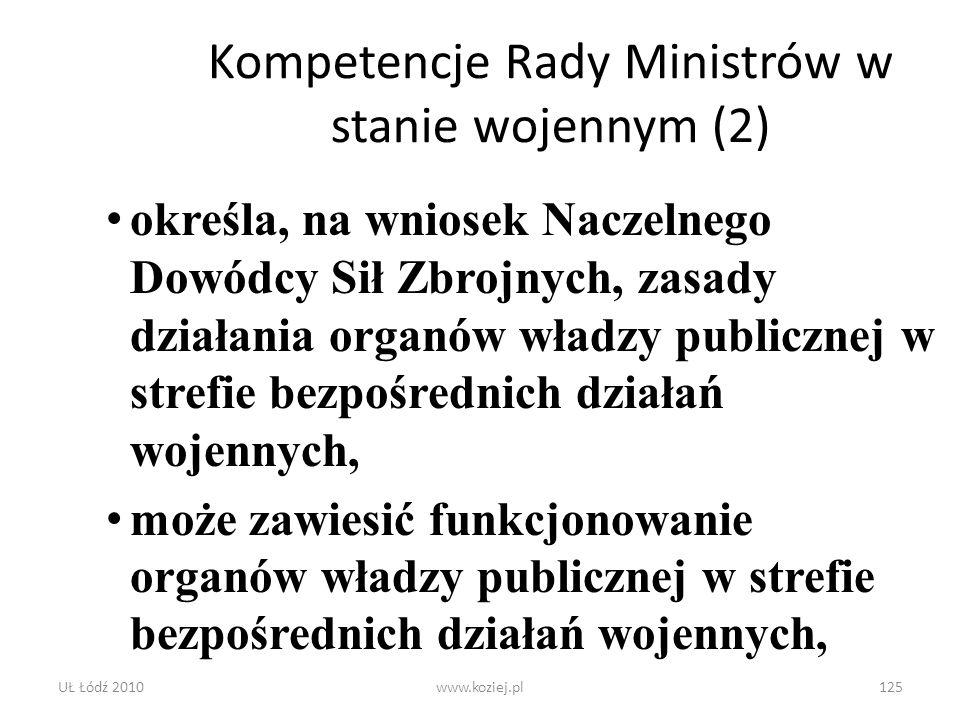 UŁ Łódź 2010www.koziej.pl125 Kompetencje Rady Ministrów w stanie wojennym (2) określa, na wniosek Naczelnego Dowódcy Sił Zbrojnych, zasady działania o
