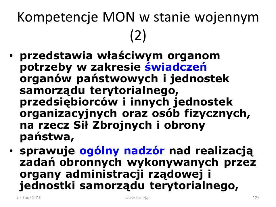 UŁ Łódź 2010www.koziej.pl129 Kompetencje MON w stanie wojennym (2) przedstawia właściwym organom potrzeby w zakresie świadczeń organów państwowych i j