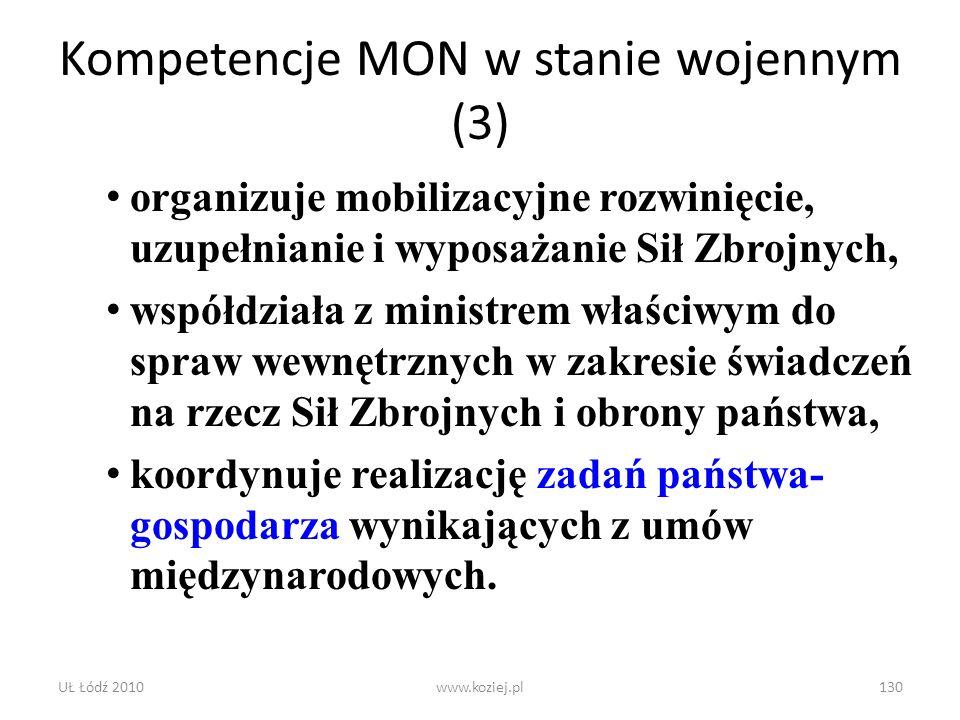 UŁ Łódź 2010www.koziej.pl130 Kompetencje MON w stanie wojennym (3) organizuje mobilizacyjne rozwinięcie, uzupełnianie i wyposażanie Sił Zbrojnych, wsp