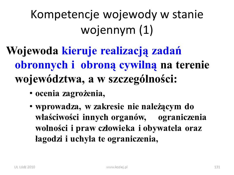 UŁ Łódź 2010www.koziej.pl131 Kompetencje wojewody w stanie wojennym (1) Wojewoda kieruje realizacją zadań obronnych i obroną cywilną na terenie wojewó