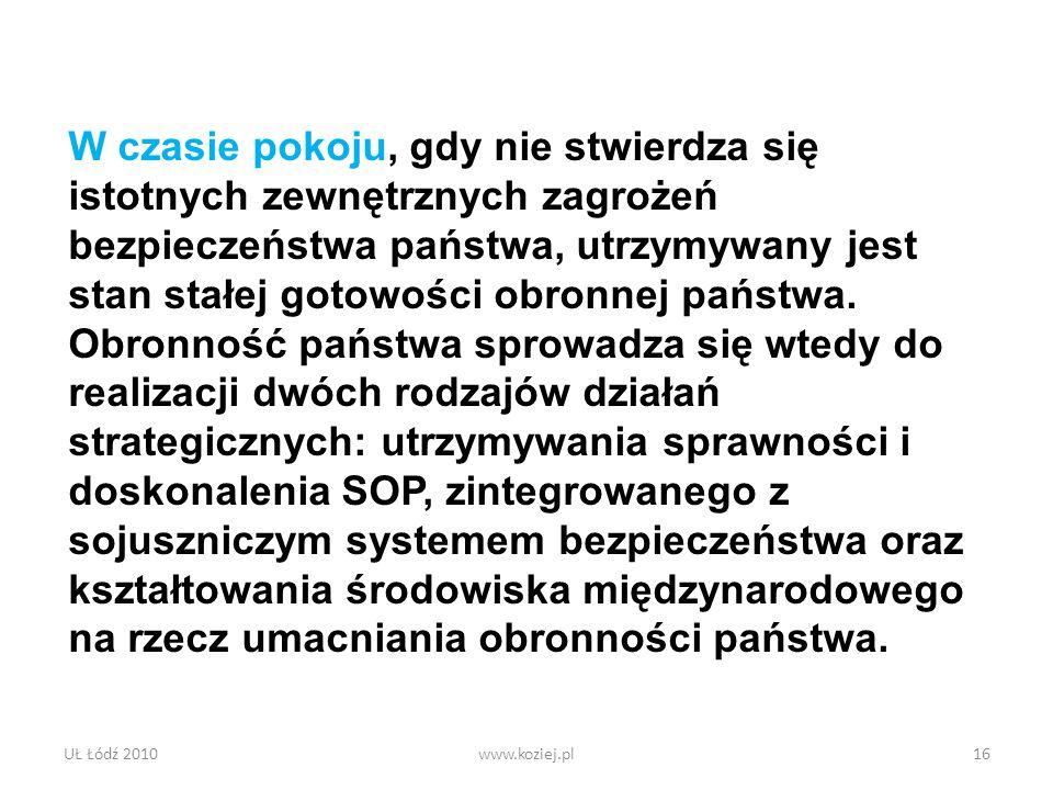 UŁ Łódź 2010www.koziej.pl16 W czasie pokoju, gdy nie stwierdza się istotnych zewnętrznych zagrożeń bezpieczeństwa państwa, utrzymywany jest stan stałe