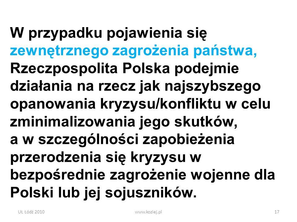 UŁ Łódź 2010www.koziej.pl17 W przypadku pojawienia się zewnętrznego zagrożenia państwa, Rzeczpospolita Polska podejmie działania na rzecz jak najszybs