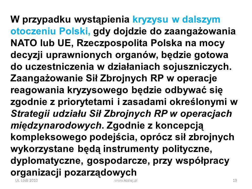 UŁ Łódź 2010www.koziej.pl19 W przypadku wystąpienia kryzysu w dalszym otoczeniu Polski, gdy dojdzie do zaangażowania NATO lub UE, Rzeczpospolita Polsk