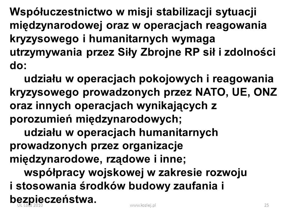 UŁ Łódź 2010www.koziej.pl25 Współuczestnictwo w misji stabilizacji sytuacji międzynarodowej oraz w operacjach reagowania kryzysowego i humanitarnych w