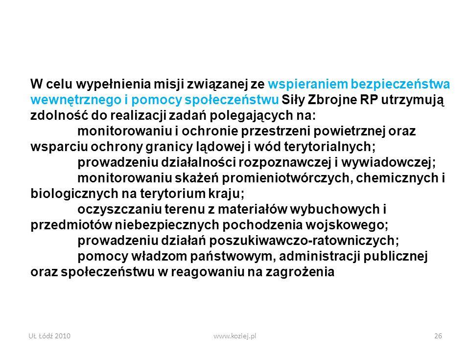 UŁ Łódź 2010www.koziej.pl26 W celu wypełnienia misji związanej ze wspieraniem bezpieczeństwa wewnętrznego i pomocy społeczeństwu Siły Zbrojne RP utrzy