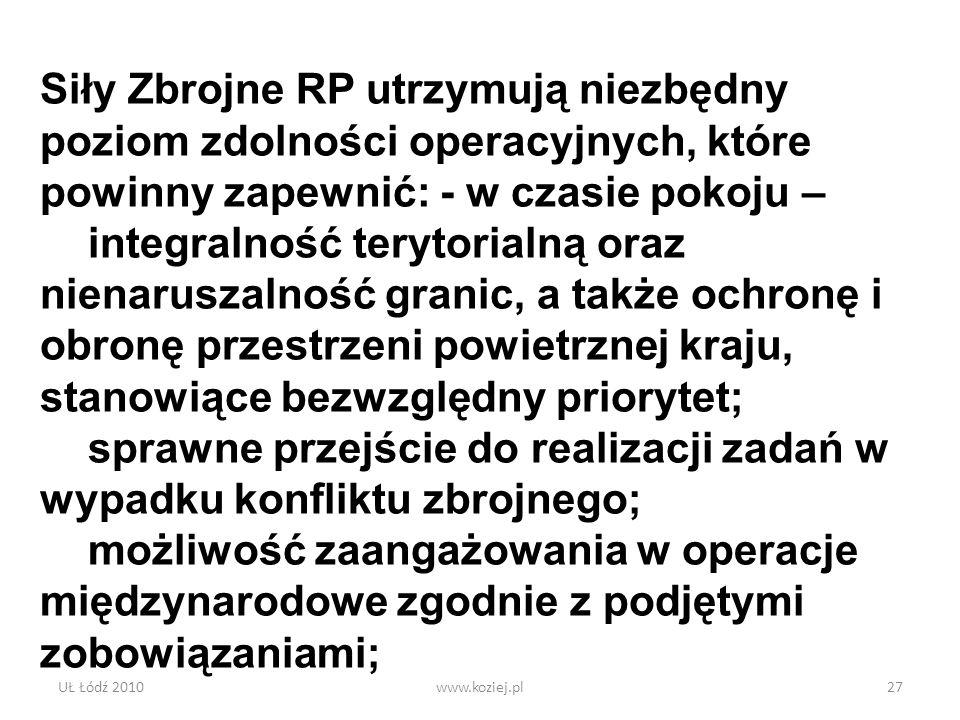 UŁ Łódź 2010www.koziej.pl27 Siły Zbrojne RP utrzymują niezbędny poziom zdolności operacyjnych, które powinny zapewnić: - w czasie pokoju – integralnoś