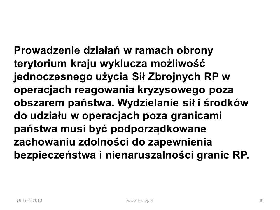 UŁ Łódź 2010www.koziej.pl30 Prowadzenie działań w ramach obrony terytorium kraju wyklucza możliwość jednoczesnego użycia Sił Zbrojnych RP w operacjach