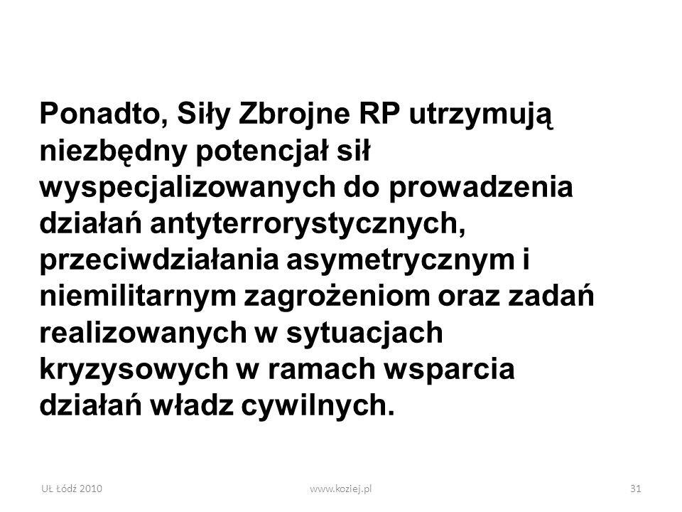 UŁ Łódź 2010www.koziej.pl31 Ponadto, Siły Zbrojne RP utrzymują niezbędny potencjał sił wyspecjalizowanych do prowadzenia działań antyterrorystycznych,