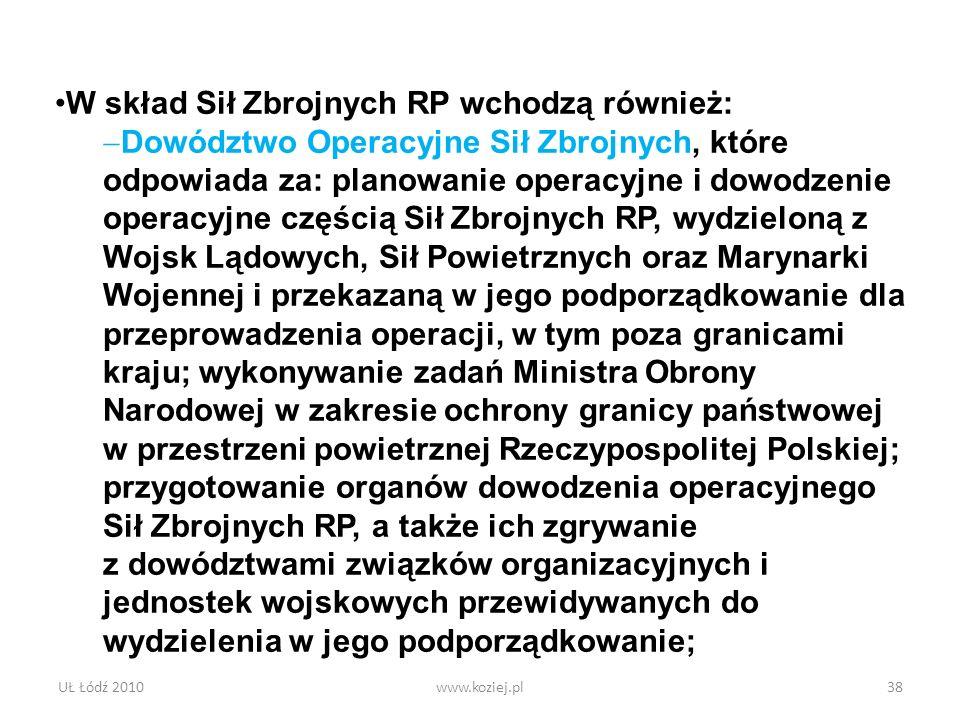 UŁ Łódź 2010www.koziej.pl38 W skład Sił Zbrojnych RP wchodzą również: Dowództwo Operacyjne Sił Zbrojnych, które odpowiada za: planowanie operacyjne i