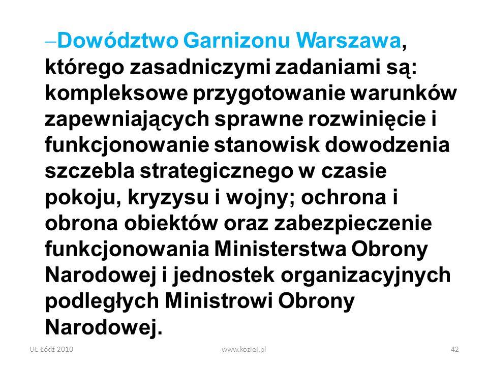 UŁ Łódź 2010www.koziej.pl42 Dowództwo Garnizonu Warszawa, którego zasadniczymi zadaniami są: kompleksowe przygotowanie warunków zapewniających sprawne