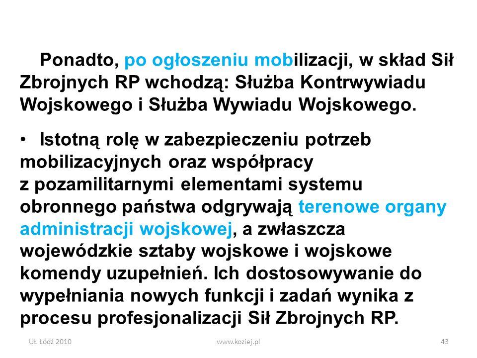 UŁ Łódź 2010www.koziej.pl43 Ponadto, po ogłoszeniu mobilizacji, w skład Sił Zbrojnych RP wchodzą: Służba Kontrwywiadu Wojskowego i Służba Wywiadu Wojs