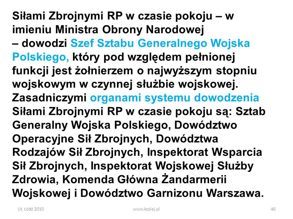UŁ Łódź 2010www.koziej.pl46 Siłami Zbrojnymi RP w czasie pokoju – w imieniu Ministra Obrony Narodowej – dowodzi Szef Sztabu Generalnego Wojska Polskie