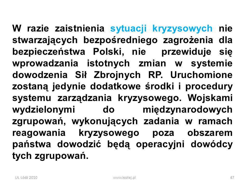 UŁ Łódź 2010www.koziej.pl47 W razie zaistnienia sytuacji kryzysowych nie stwarzających bezpośredniego zagrożenia dla bezpieczeństwa Polski, nie przewi