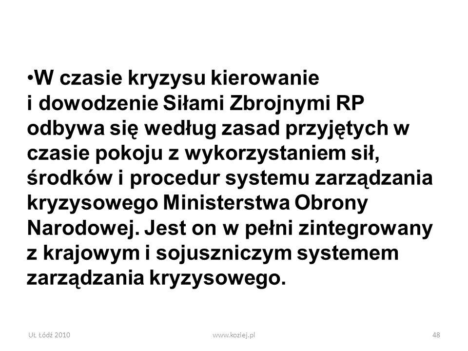 UŁ Łódź 2010www.koziej.pl48 W czasie kryzysu kierowanie i dowodzenie Siłami Zbrojnymi RP odbywa się według zasad przyjętych w czasie pokoju z wykorzys