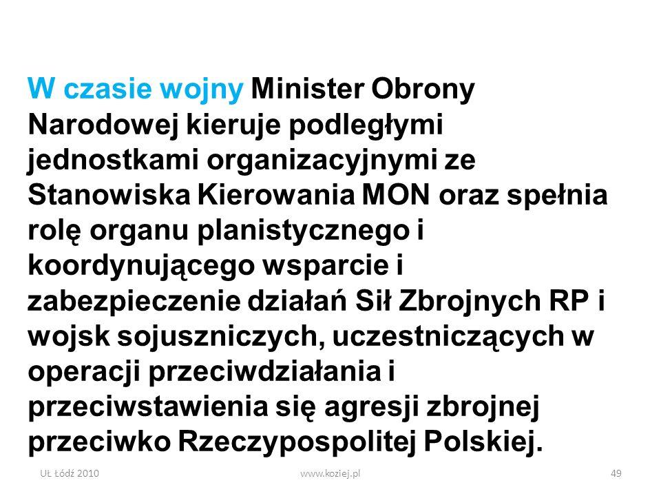 UŁ Łódź 2010www.koziej.pl49 W czasie wojny Minister Obrony Narodowej kieruje podległymi jednostkami organizacyjnymi ze Stanowiska Kierowania MON oraz