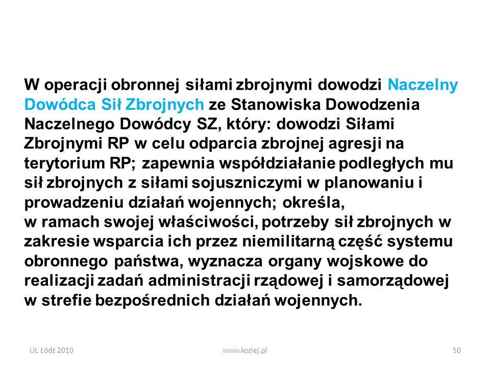 UŁ Łódź 2010www.koziej.pl50 W operacji obronnej siłami zbrojnymi dowodzi Naczelny Dowódca Sił Zbrojnych ze Stanowiska Dowodzenia Naczelnego Dowódcy SZ