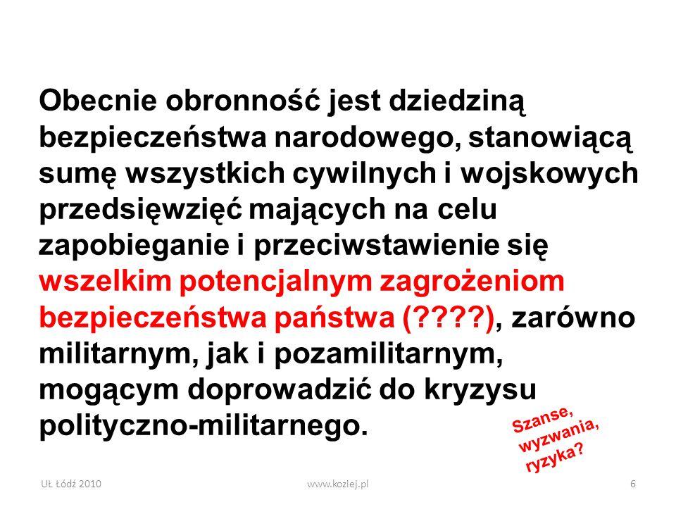 UŁ Łódź 2010www.koziej.pl6 Obecnie obronność jest dziedziną bezpieczeństwa narodowego, stanowiącą sumę wszystkich cywilnych i wojskowych przedsięwzięć