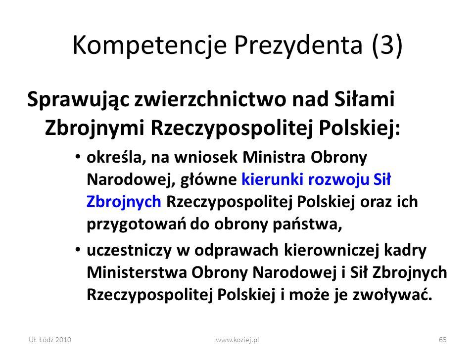 UŁ Łódź 2010www.koziej.pl65 Kompetencje Prezydenta (3) Sprawując zwierzchnictwo nad Siłami Zbrojnymi Rzeczypospolitej Polskiej: określa, na wniosek Mi